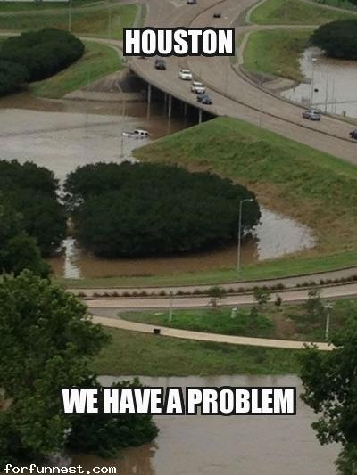 16121432674099 houston flooding we have a problem meme funny memes, jokes, for fun,Houston Flood Meme